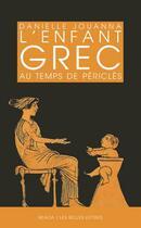Couverture du livre « L'enfant grec au temps de Périclès » de Danielle Jouanna aux éditions Belles Lettres