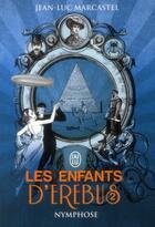 Couverture du livre « Les enfants d'Erebus. t.2 ; nymphose » de Jean-Luc Marcastel aux éditions J'ai Lu