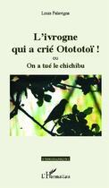 Couverture du livre « L'ivrogne qui a crié otototoï ! ou on a tué le chichibu » de Louis Falavigna aux éditions L'harmattan