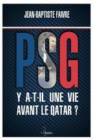 Couverture du livre « PSG ; y a t-il une vie avant le quatar ? » de Jean-Baptiste Faivre aux éditions Premium 95