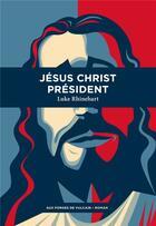 Couverture du livre « Jésus Christ président » de Luke Rhinehart aux éditions Aux Forges De Vulcain