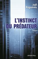 Couverture du livre « L'instinct du prédateur » de Joel Raguenes aux éditions Calmann-levy