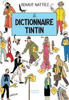 Couverture du livre « Le dictionnaire Tintin » de Renaud Nattiez aux éditions Honore Champion