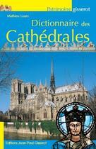 Couverture du livre « Dictionnaire des cathédrales » de Mathieu Lours aux éditions Gisserot