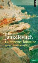 Couverture du livre « La présence lointaine ; Albeniz, Séverac, Mompou » de Vladimir Jankelevitch aux éditions Points