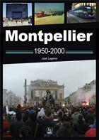 Couverture du livre « Montpellier 1950-2000 » de Jose Lagorce aux éditions Editions Sutton
