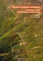 Couverture du livre « Théories et pratiques écologiques ; de l'écologie urbaine à l'imagination environnementale... » de Alain Milon et Manola Antonioli aux éditions Pu De Paris Ouest
