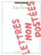 Couverture du livre « Lettres Non Postees » de Leo Ferre aux éditions La Memoire Et La Mer
