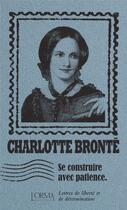 Couverture du livre « Se construire avec patience ; lettres de liberté et de détermination » de Charlotte Brontë aux éditions L'orma