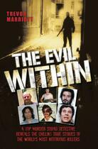 Couverture du livre « The Evil Within - A Top Murder Squad Detective Reveals The Chilling Tr » de Marriott Trevor aux éditions Blake John Digital