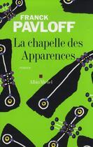 Couverture du livre « La chapelle des apparences » de Franck Pavloff aux éditions Albin Michel