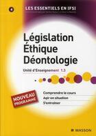 Couverture du livre « Législation, éthique, déontologie ; UE 1.3 » de Alain De Broca et Carene Ponte aux éditions Elsevier-masson
