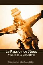Couverture du livre « La passion de Jésus ; visions de Catalina Rivas » de Catalina Rivas De Cochabamba aux éditions R.a. Image