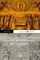 Couverture du livre « Vienne, au crépuscule des templiers » de Roger Lauxerois aux éditions Pu De Grenoble