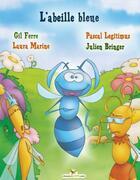 Couverture du livre « L'abeille bleue » de Laura Marine et Gil Ferre et Julien Bringer et Pascal Legitimus aux éditions Chouetteditions.com