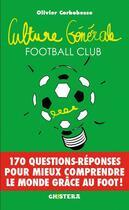 Couverture du livre « Culture générale football club » de Olivier Corbobesse aux éditions Chistera