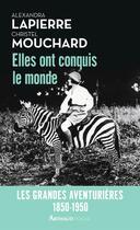 Couverture du livre « Elles ont conquis le monde ; les grandes aventurières, 1850-1950 » de Alexandra Lapierre et Christel Mouchard aux éditions Arthaud