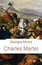 Couverture du livre « Charles Martel » de Georges Minois aux éditions Perrin