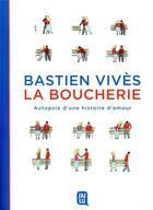Couverture du livre « La boucherie ; autopsie d'une histoire d'amour » de Bastien Vives aux éditions J'ai Lu