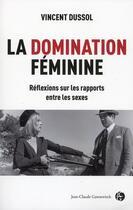 Couverture du livre « De la domination féminine » de Vincent Dussol aux éditions Jean-claude Gawsewitch