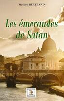 Couverture du livre « Les émeraudes de Satan » de Mathieu Bertrand aux éditions Paulo Ramand