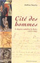 Couverture du livre « Cite des hommes, le chapitre cathedrale de rodez (1215-1562) » de Matthieu Desachy aux éditions Rouergue