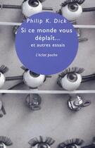 Couverture du livre « Si ce monde vous déplaît... et autres essais » de Philip K. Dick aux éditions Eclat