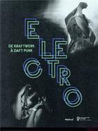 Couverture du livre « Électro ; de Kraftwerk à Daft Punk » de Collectif aux éditions Textuel