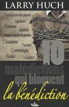 Couverture du livre « 10 malédictions qui bloquent la bénédiction » de Larry Huch aux éditions Vida