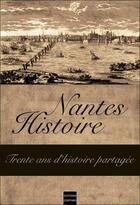 Couverture du livre « Nantes histoire ; trente ans d'histoire partagée » de Collectif aux éditions Coiffard