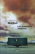 Couverture du livre « Les chaussures italiennes » de Henning Mankell aux éditions Seuil