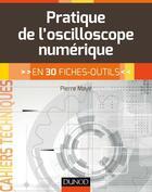 Couverture du livre « La pratique de l'oscilloscope ; 30 fiches-outils » de Pierre Maye aux éditions Dunod