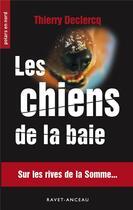 Couverture du livre « Les chiens de la baie » de Thierry Declercq aux éditions Ravet-anceau