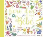 Couverture du livre « Le livre d'or de mon bébé ; messages de la famille et des amis » de Collectif aux éditions Piccolia