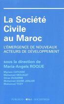 Couverture du livre « La société civile au Maroc ; l'émergence de nouveaux acteurs de developpement » de Maria-Angels Roque aux éditions Publisud