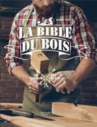 Couverture du livre « Bible du bois » de Marcel Guedj aux éditions Hachette Pratique