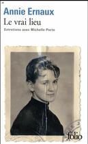 Couverture du livre « Le vrai lieu ; entretiens avec Michelle Porte » de Annie Ernaux aux éditions Gallimard