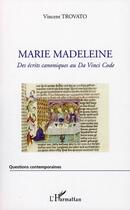 Couverture du livre « Marie Madeleine ; des écrits canoniques au Da Vinci Code » de Vincent Trovato aux éditions Harmattan
