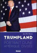 Couverture du livre « Trumpland ; portrait d'une Amérique divisée » de Jean-Eric Branaa aux éditions Privat