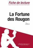 Couverture du livre « Fiche de lecture ; la Fortune des Rougon d'Émile Zola » de Cecile Perrel aux éditions Lepetitlitteraire.fr