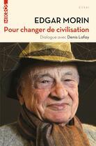 Couverture du livre « Pour changer de civilisation ; dialogue avec Denis Lafay » de Edgar Morin et Denis Lafay aux éditions Editions De L'aube