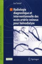 Couverture du livre « Radiologie diagnostique et interventionnelle des accès artério-veineux pour hémodialyse » de Luc Turmel aux éditions Springer