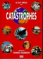 Couverture du livre « La Xxe Siecle Des Catastrophes » de Charles Villeneuve aux éditions Tf1 Editions