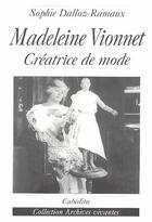Couverture du livre « Madeleine Vionnet, créatrice de mode » de Sophie Dalloz-Ramaux aux éditions Cabedita