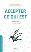 Couverture du livre « Accepter ce qui est ; et vivre debout » de Rosette Poletti aux éditions Jouvence