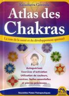 Couverture du livre « Atlas des chakras ; le guide de votre santé et de votre développement spirituel » de Kalashatra Govinda aux éditions Macro Editions