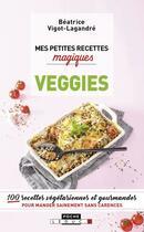 Couverture du livre « MES PETITES RECETTES MAGIQUES ; veggies ; 100 recettes végétariennes et gourmandes pour manger sainement sans carence » de Beatrice Vigot-Lagandre aux éditions Leduc.s