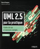 Couverture du livre « UML 2.5 ; par la pratique ; études de cas et exercices corrigés (8e édition) » de Pascal Roques aux éditions Eyrolles