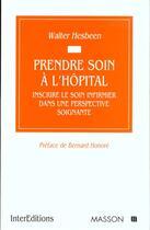 Couverture du livre « Prendre soin a l'hopital » de Walter Hesbeen aux éditions Elsevier-masson