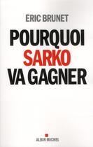 Couverture du livre « Pourquoi Sarko va gagner » de Eric Brunet aux éditions Albin Michel